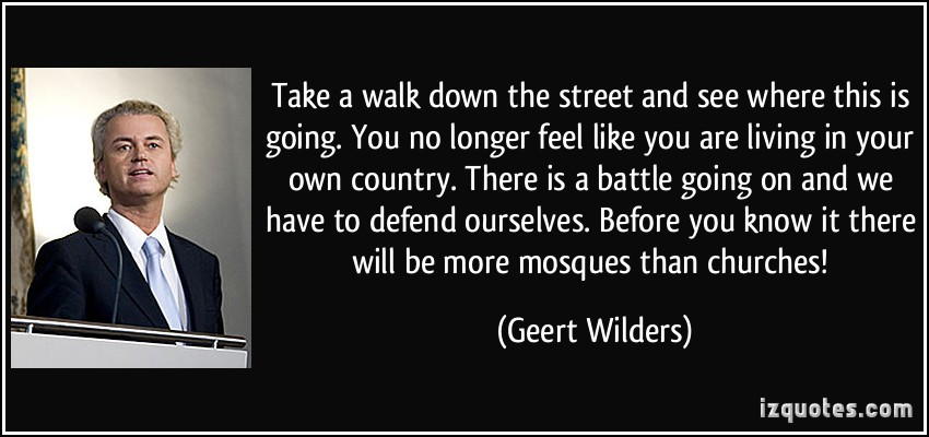 Geert Wilders-quote-Take-a-walk-down-the-street-and-see-where-this-is-going.